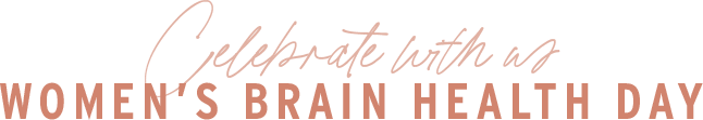 Celebrate With Us Women's Brain Health Day