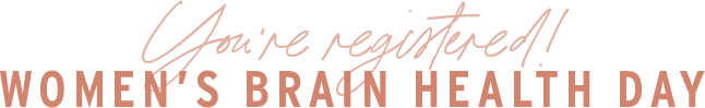 You're registered! - Women's Brain Health Day